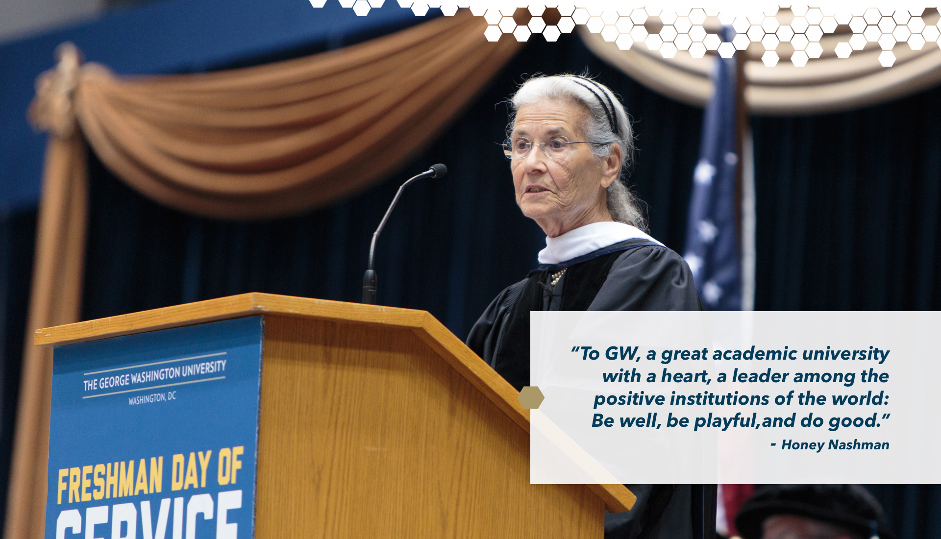 To GW, a great academic university with a heart, a leader among the positive institutions of the world: Be well, be playful, and do good. Honey Nashman